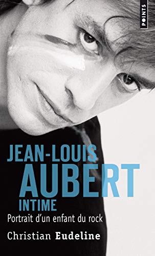 Jean-Louis Aubert intime - Portrait d'un enfant durock (Points documents) By Christian Eudeline