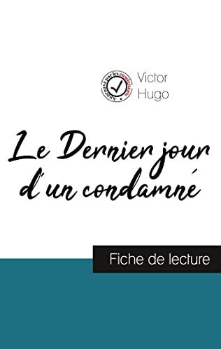 Le Dernier jour d'un condamne de Victor Hugo (fiche de lecture et analyse complete de l'oeuvre) By Victor Hugo