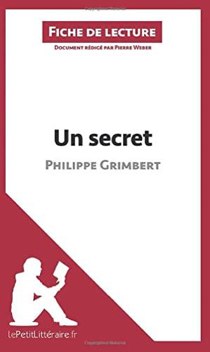 Un secret de Philippe Grimbert (Fiche de lecture): Résumé Complet Et Analyse Détaillée De L'oeuvre (LEPETITLITTERAIRE.FR) By Pierre Weber
