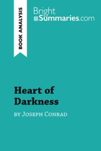 Heart of Darkness by Joseph Conrad (Book Analysis): Detailed Summary, Analysis and Reading Guide (BrightSummaries.com) By Bright Summaries