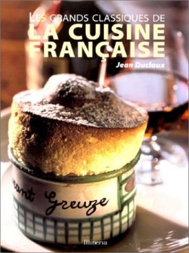 Les grands classiques de la cuisine française By Jean Ducloux