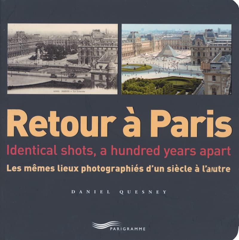 Retour à Paris : Les mêmes lieux photographiés d'un siècle à l'autre, édition bilingue français-anglais By Daniel Quesney