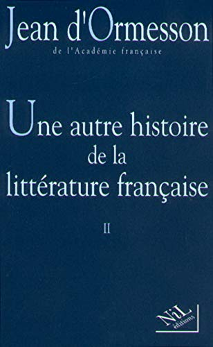 UNE AUTRE HISTOIRE DE LA LITTERATURE FRANCAISE. : Tome 2 By Jean d' Ormesson