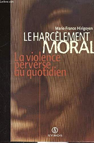 Le harcelement Moral: La Violence Perverse Au Quotidien par Marie-France Hirigoyen