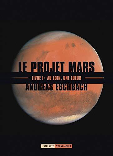 AU LOIN UNE LUEUR LE PROJET MARS I By Andreas Eschbach