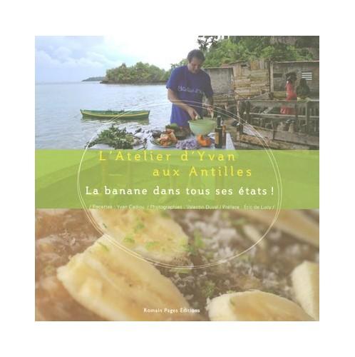 La banane dans tous ses états ! : L'Atelier d'Yvan aux Antilles By Yvan Cadiou