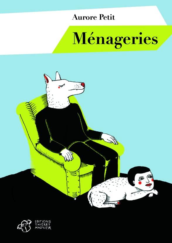 Ménageries (Thierry magnier albums jeunesse) By Aurore Petit