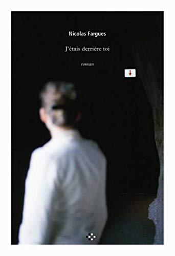 J'étais derrière toi (Fiction) By Nicolas Fargues