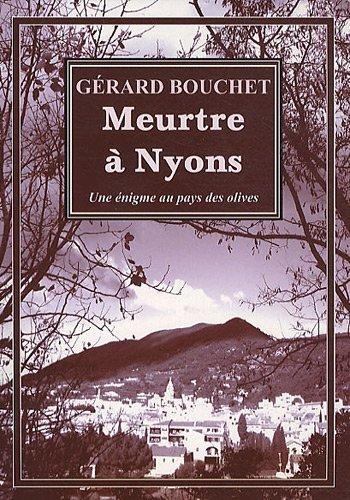 Meurtres à Nyons : Enigme au pays des olives By Gérard Bouchet