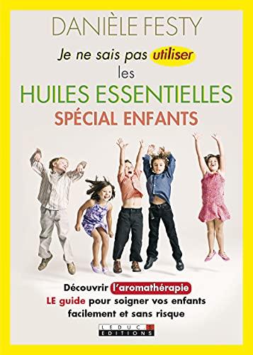 Je ne sais pas utiliser les huiles essentielles - Spécial enfants (Santé/forme) By DANIELE FESTY