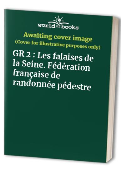 GR 2 : Les falaises de la Seine. Fédération française de randonnée pédestre