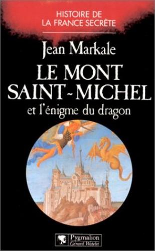 Le Mont-Saint-Michel et lénigme du dragon: - BIBLIOTHEQUE DE L'ETRANGE (Histoire de la France secrète) By Jean Markale