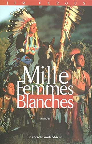 Mille femmes blanches les carnets de May Dodd (Romans) By Jim Fergus