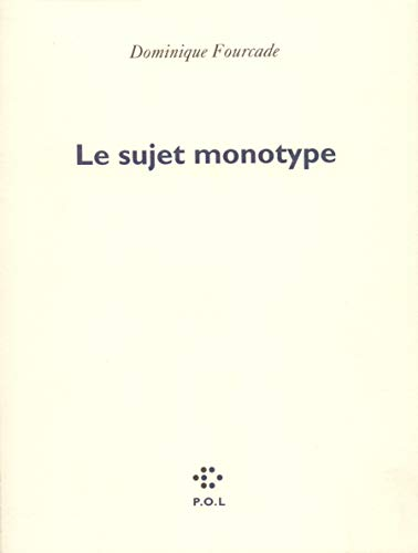 Le sujet monotype (Poésie) By Dominique Fourcade