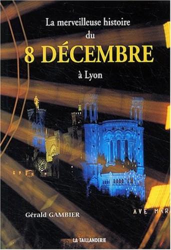 La merveilleuse histoire du 8 décembre à Lyon By Grald Gambier