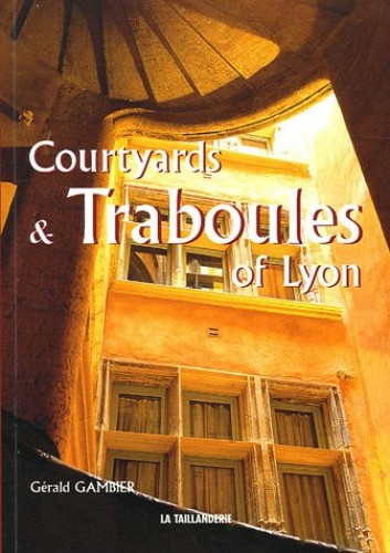 Courtyards & Traboules of Lyon: Edition en langue anglaise By Grald Gambier