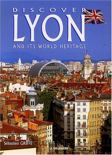 Discover Lyon and its World Heritage By Collectif