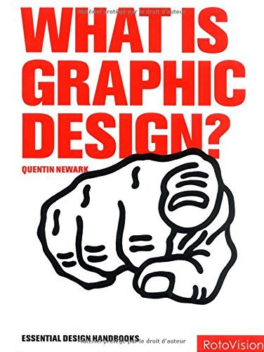 What is Graphic Design? (Graphic Design for the Real World) By Quentin Newark