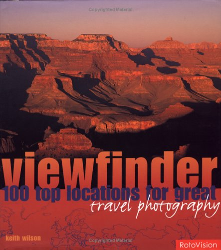 Viewfinder: 100 Top Locations for Great Travel Photography by Keith Wilson