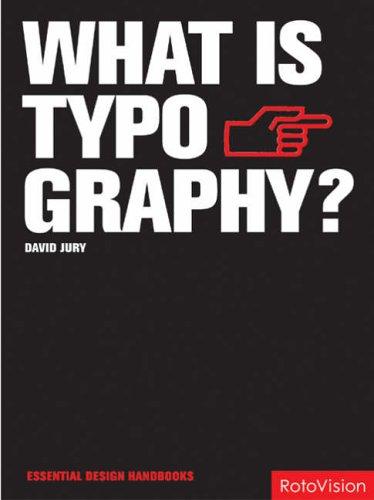 What Is Typography? (Essential Design Handbooks) (Essential Design Handbooks S.) By David Jury