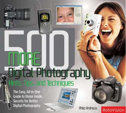 500 More Digital Photography Hints, Tips, and Techniques By Philip Andrews