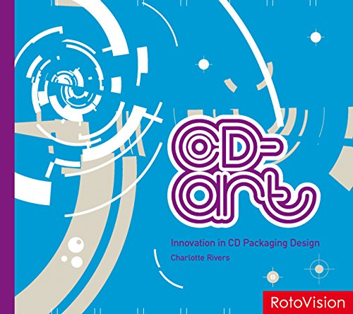 CD-art: Innovation in CD Packaging Design By Charlotte Rivers