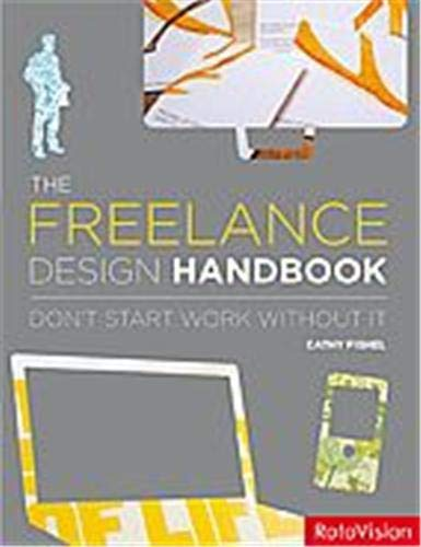 The Freelance Design Handbook: Don't Start Work Without It By Cathy Fishel