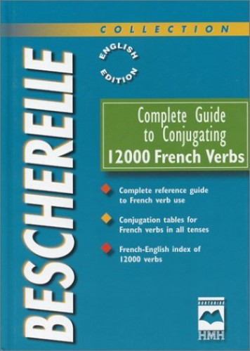 Complete Guide to Conjugating 12000 French Verbs - Bescherelle By Other Null Bescherelle