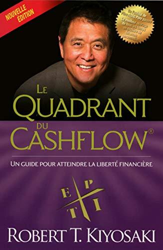 Le quadrant du cashflow (Nouvelle édition ): Un guide pour atteindre la liberté financière By Robert T. Kiyosaki