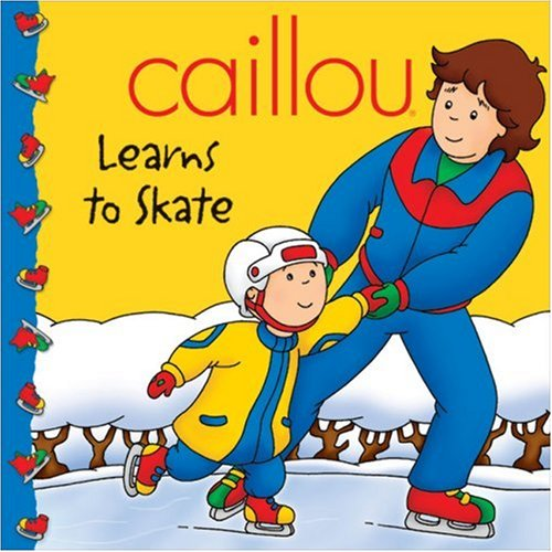Caillou: Learns to Skate By Marion Johnson