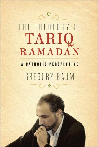 The Theology of Tariq Ramadan: A Catholic Perspective by Gregory Baum