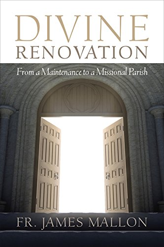 Divine Renovation: From a Maintenance to a Missional Path By James Mallon