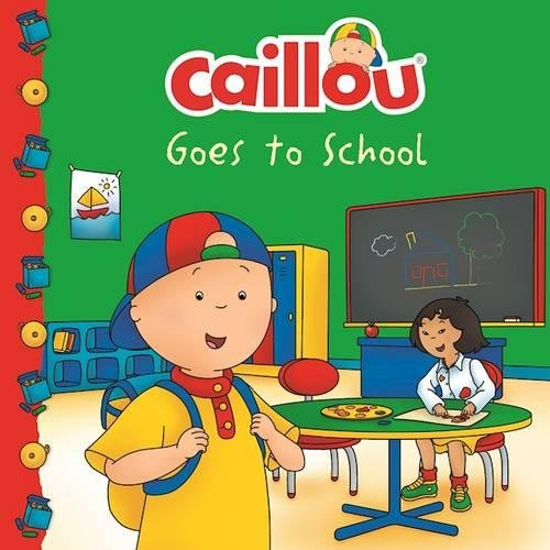 Caillou Goes to School By Anne Paradis