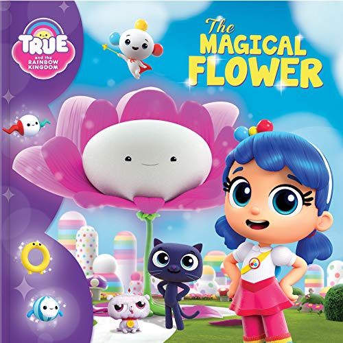 True and the Rainbow Kingdom: The Magical Flower By Anne Paradis