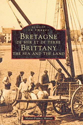 Bretagne de Mer et de Terre (Mémoire en Images locaux) By Marie-France Motrot
