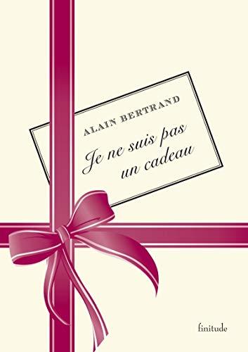 JE NE SUIS PAS UN CADEAU (FINITUDE) By Alain BERTRAND