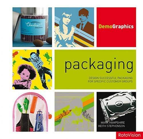 Packaging: Design Successful Packaging for Specific Customer Groups (Demographics) By Mark Hampshire