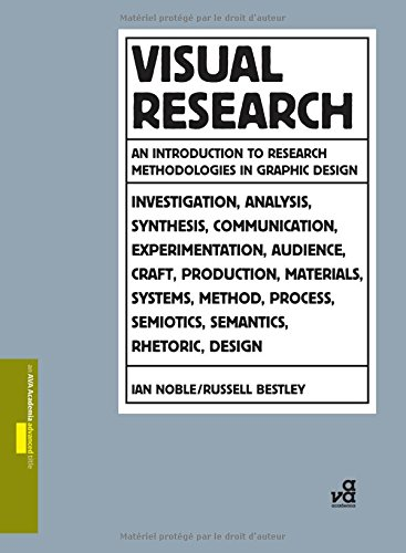Visual Research: An Introduction to Research Methodologies in Graphic Design By Ian Noble
