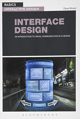 Basics Interactive Design: Interface Design: An introduction to visual communication in UI design by Dave Wood