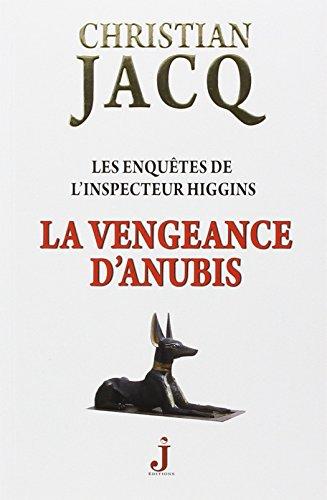 Les enquêtes de l'inspecteur Higgins, Tome 14 : La vengeance d'Anubis By Christian Jacq