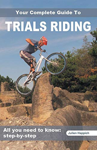Your Complete Guide to Trials Riding: All You Need to Know Step-By-Step By Happich Julien