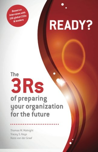 Ready? the 3rs of Preparing Your Organization for the Future By Thomas W Malnight