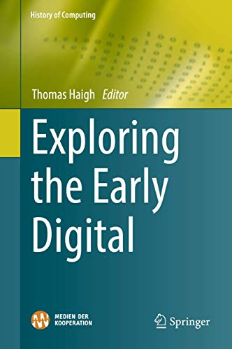 Exploring the Early Digital By Thomas Haigh