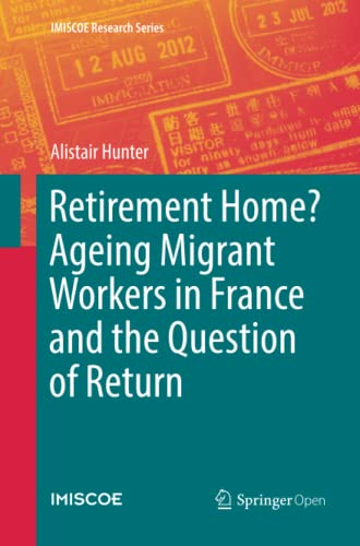 Retirement Home? Ageing Migrant Workers in France and the Question of Return By Alistair Hunter