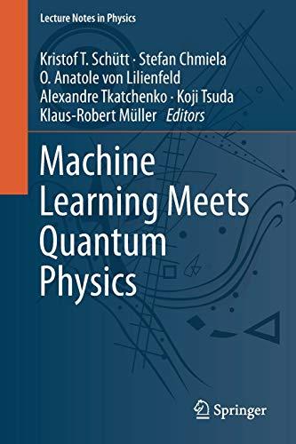 Machine Learning Meets Quantum Physics By Kristof T. Schutt