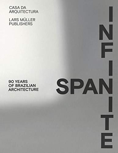 Infinite Span: 90 Years of Brazilian Architecture By