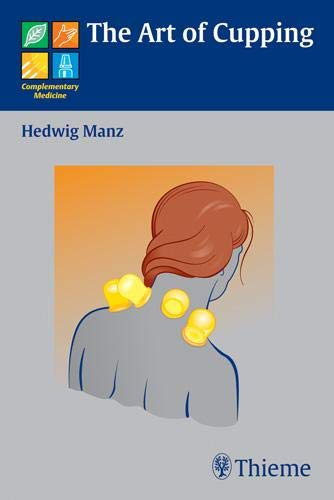 The Art of Cupping (Complementary Medicine (Thieme Paperback)) by Hedwig Manz