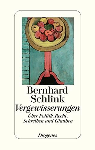 Vergewisserungen: Über Politik, Recht, Schreiben und Glauben By Bernhard Schlink