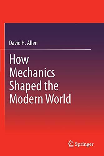 How Mechanics Shaped the Modern World By David H. Allen