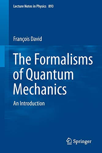 The Formalisms of Quantum Mechanics By Francois David